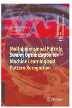 Multidimensional Particle Swarm Optimization for Machine Learning and Pattern Recognition